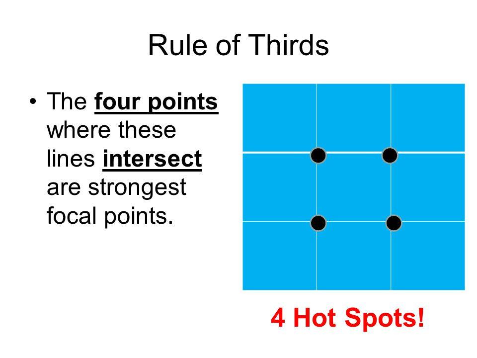 Rule of Thirds Objects placed along the LINES themselves are the second strongest focal points Look At Lines