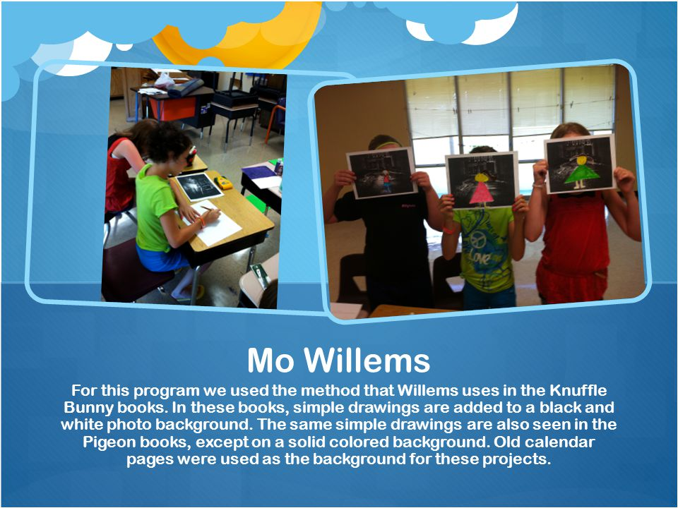 For this program we used the method that Willems uses in the Knuffle Bunny books.