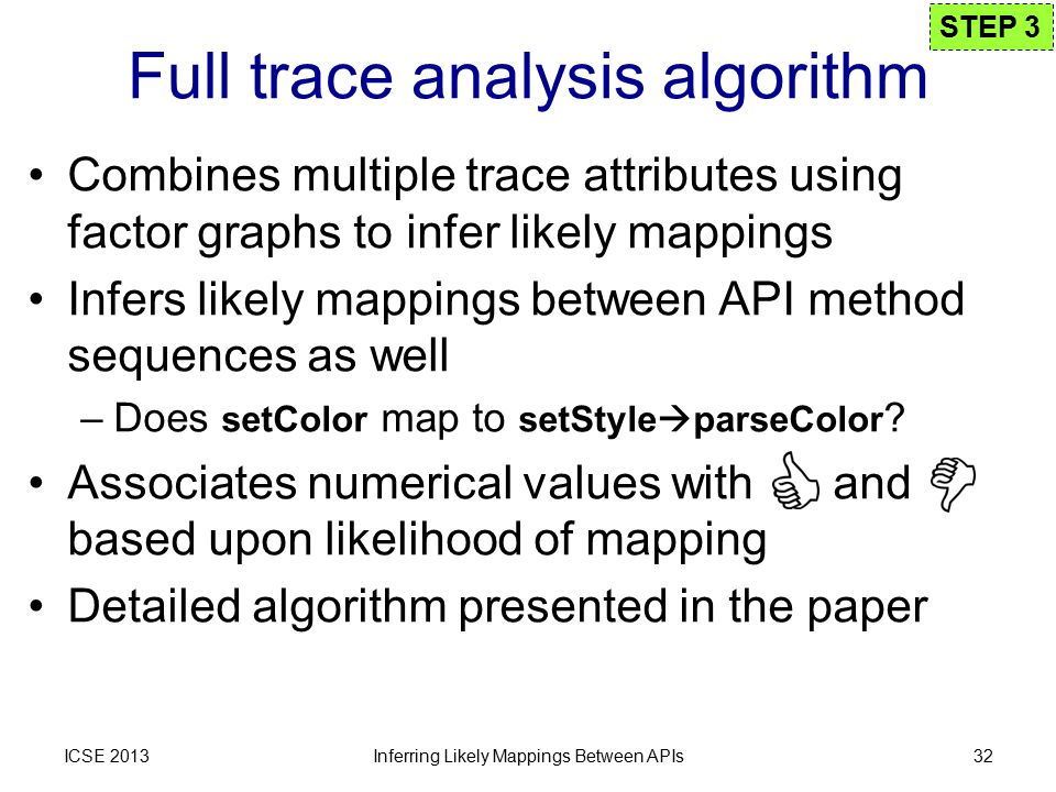 Combines multiple trace attributes using factor graphs to infer likely mappings Infers likely mappings between API method sequences as well –Does setColor map to setStyle  parseColor .
