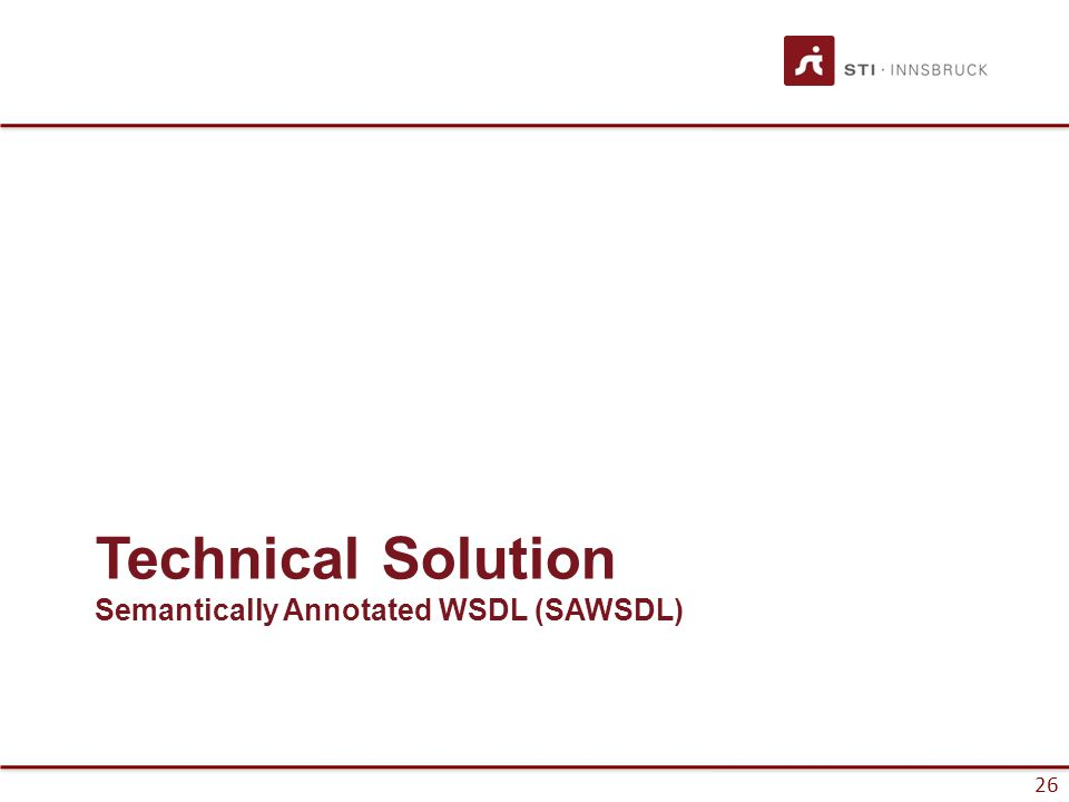 27 SAWSDL Overview How to add semantic annotations to various parts of a WSDL document –Input and output message structures, interfaces and operations.