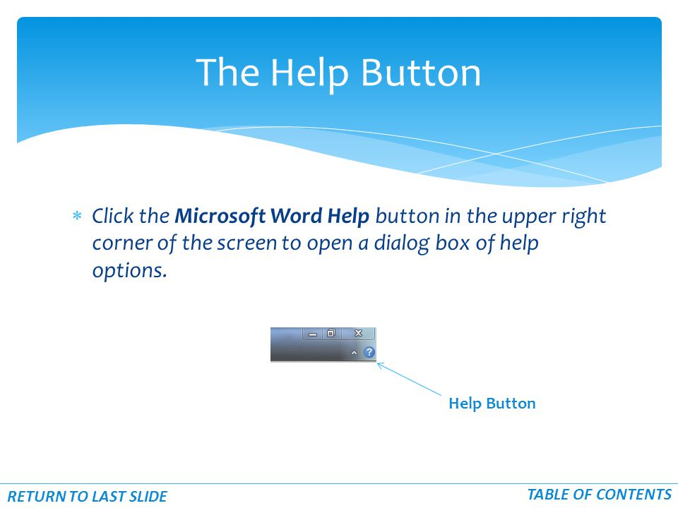  Click the Microsoft Word Help button in the upper right corner of the screen to open a dialog box of help options.