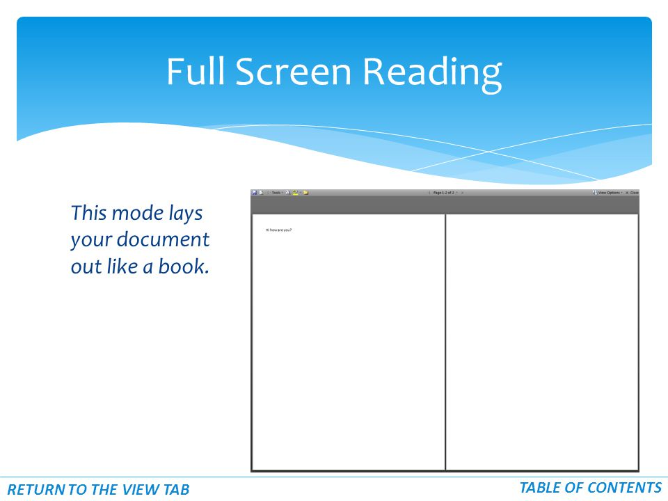 This mode lays your document out like a book. Full Screen Reading TABLE OF CONTENTS RETURN TO THE VIEW TAB