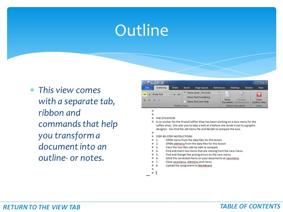  This view comes with a separate tab, ribbon and commands that help you transform a document into an outline- or notes. Outline TABLE OF CONTENTS RET