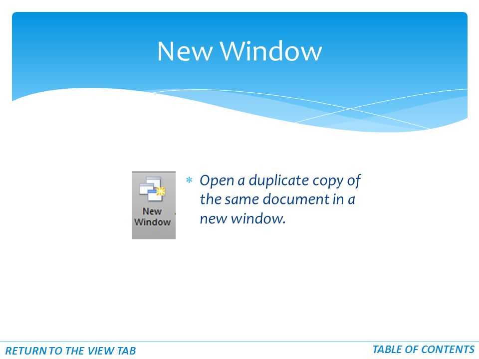  Open a duplicate copy of the same document in a new window.
