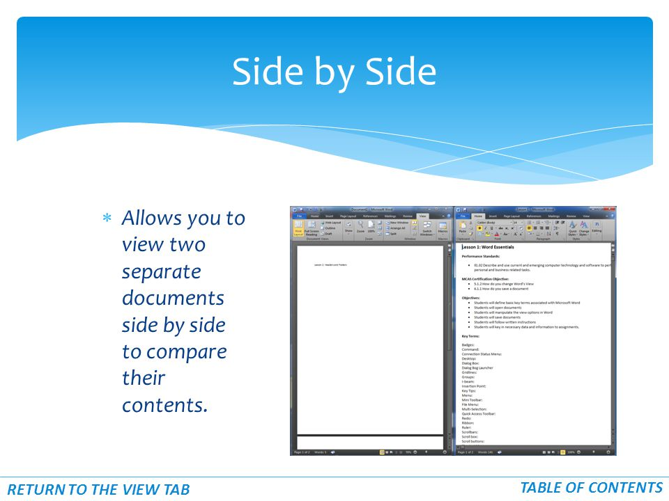  Allows you to view two separate documents side by side to compare their contents.