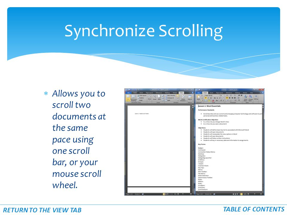  Allows you to scroll two documents at the same pace using one scroll bar, or your mouse scroll wheel.