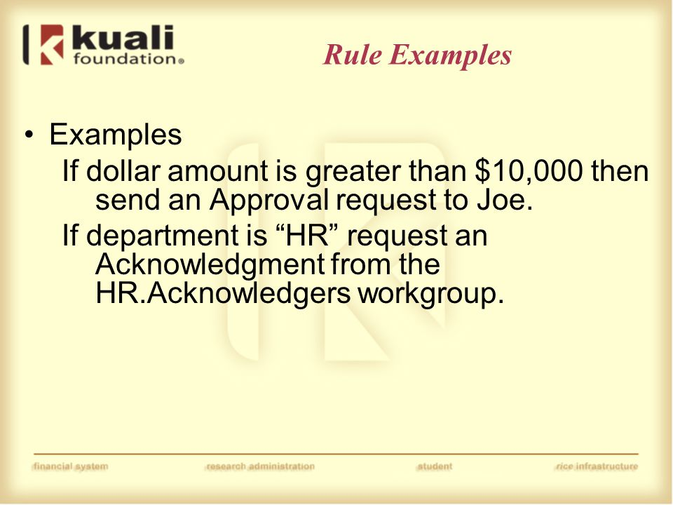 Rule Examples Examples If dollar amount is greater than $10,000 then send an Approval request to Joe.
