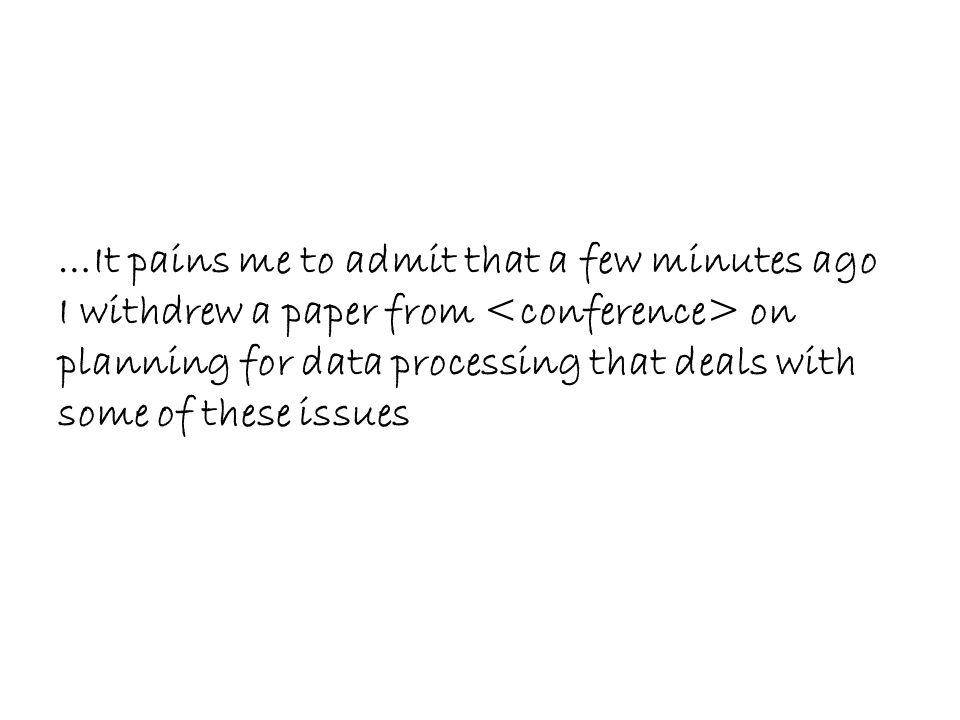 …It pains me to admit that a few minutes ago I withdrew a paper from on planning for data processing that deals with some of these issues
