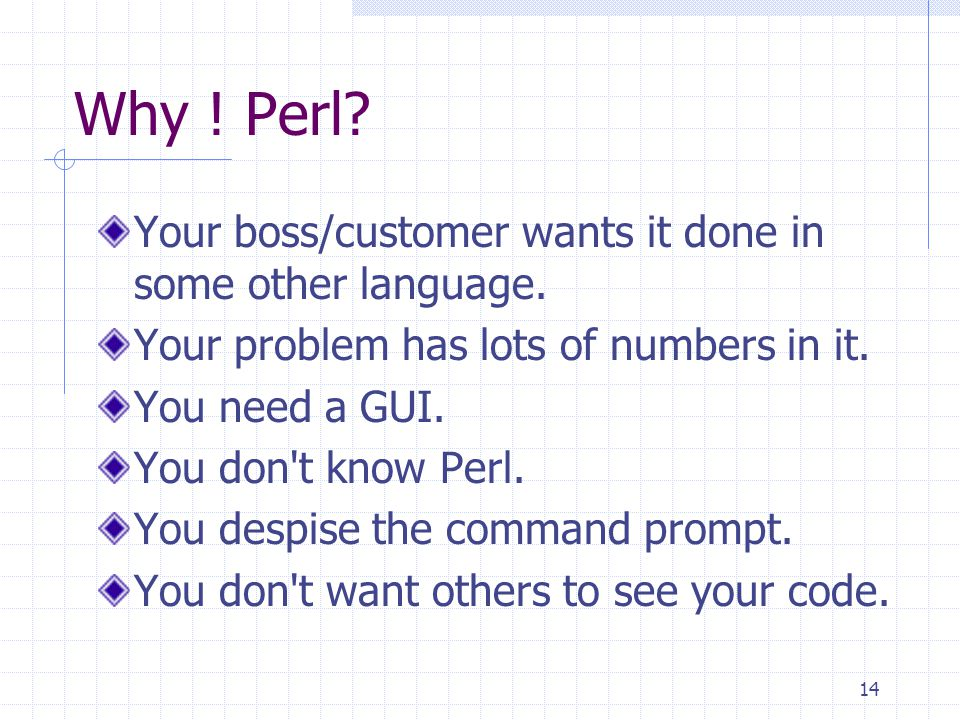14 Why . Perl. Your boss/customer wants it done in some other language.