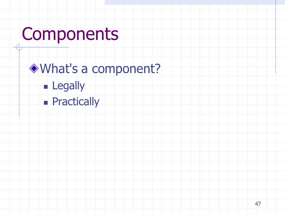 47 Components What s a component Legally Practically