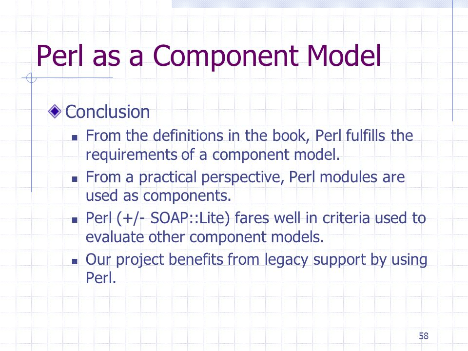 58 Perl as a Component Model Conclusion From the definitions in the book, Perl fulfills the requirements of a component model.