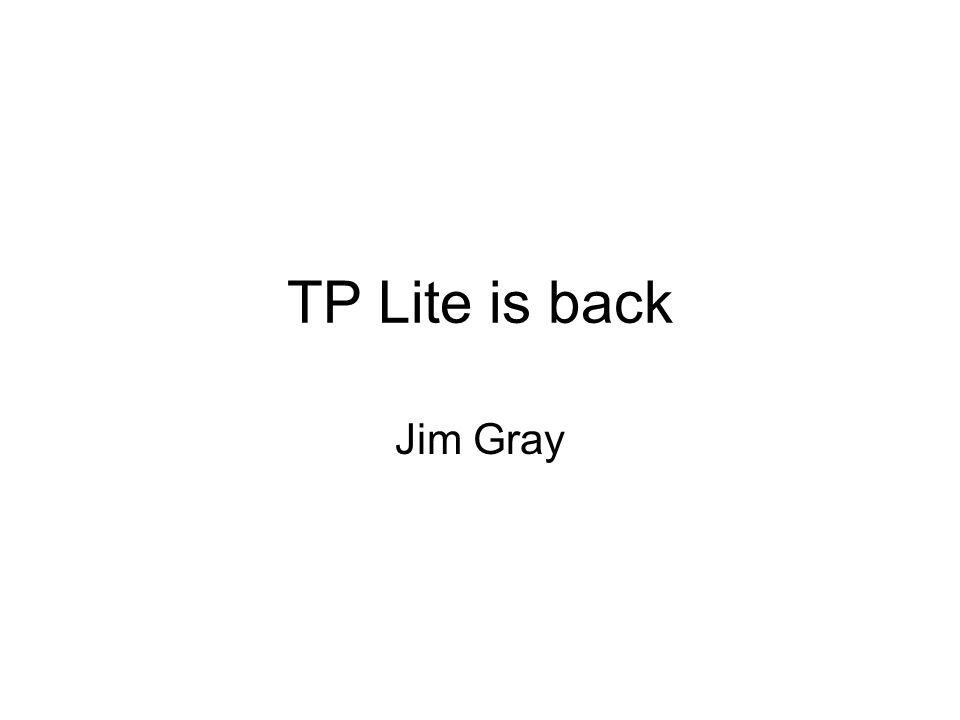 TP Lite is back Jim Gray
