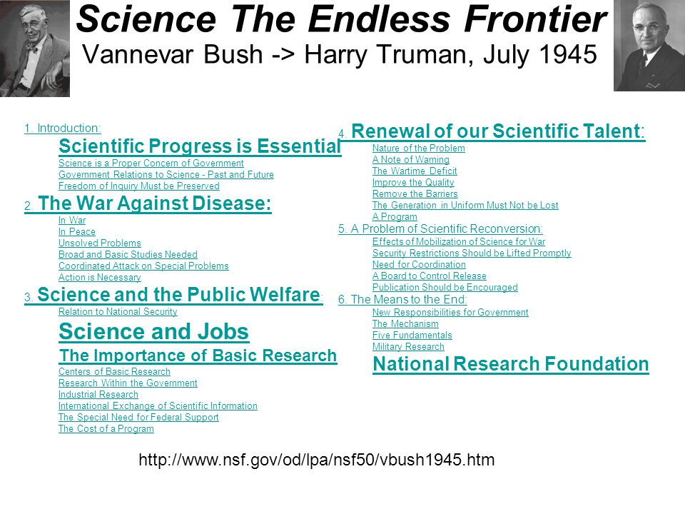 Science The Endless Frontier Vannevar Bush -> Harry Truman, July 1945 1. Introduction: Scientific Progress is Essential Science is a Proper Concern of
