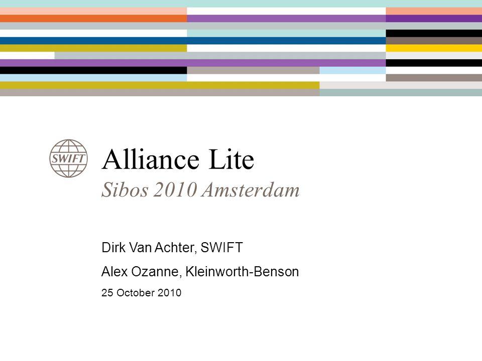 Alliance Lite Sibos 2010 Amsterdam Dirk Van Achter, SWIFT Alex Ozanne, Kleinworth-Benson 25 October 2010