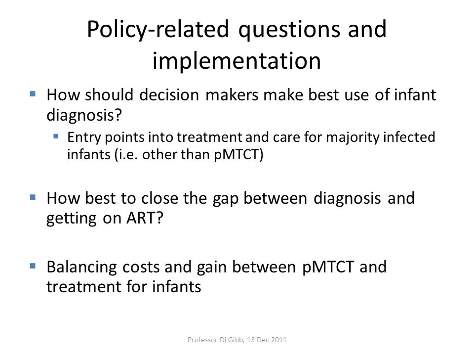 Policy-related questions and implementation  How should decision makers make best use of infant diagnosis.