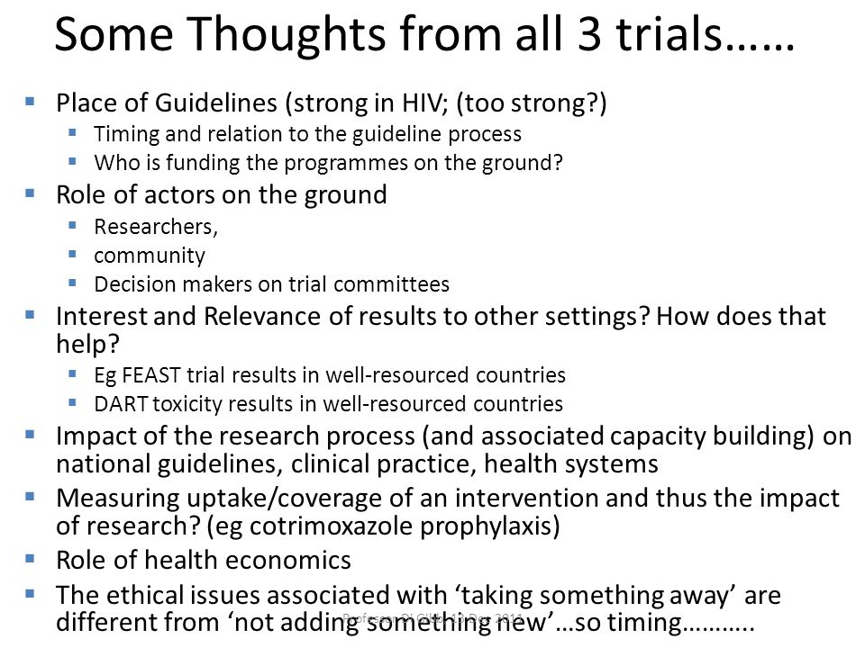 Some Thoughts from all 3 trials……  Place of Guidelines (strong in HIV; (too strong?)  Timing and relation to the guideline process  Who is funding the programmes on the ground.