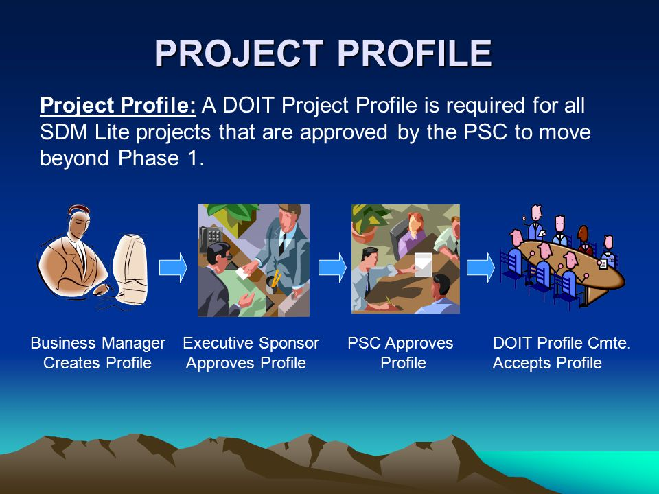 PROJECT PROFILE PROJECT PROFILE Project Profile: A DOIT Project Profile is required for all SDM Lite projects that are approved by the PSC to move beyond Phase 1.