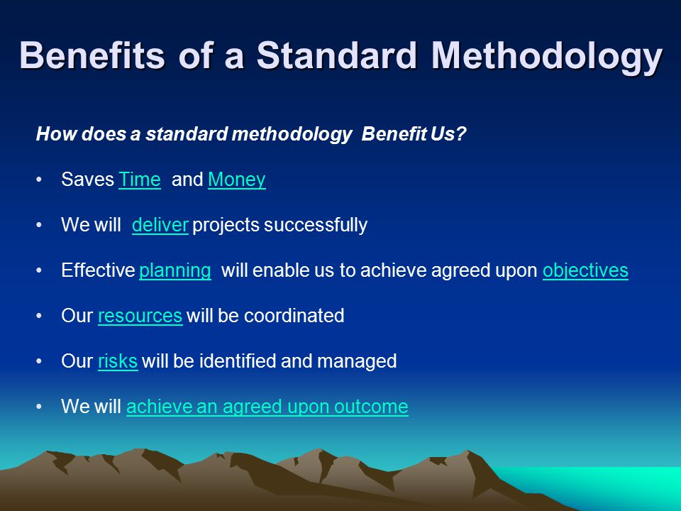 Benefits of a Standard Methodology How does a standard methodology Benefit Us.