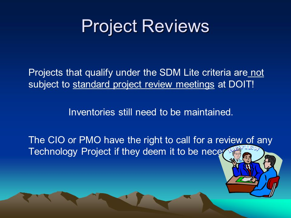 Project Reviews Projects that qualify under the SDM Lite criteria are not subject to standard project review meetings at DOIT.