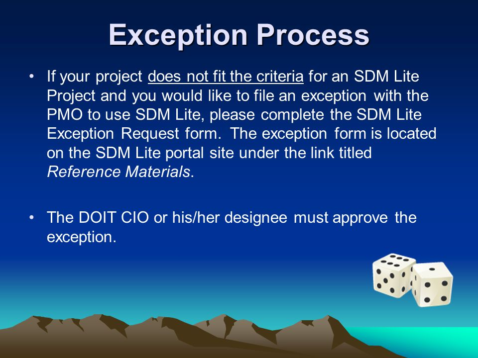 Exception Process If your project does not fit the criteria for an SDM Lite Project and you would like to file an exception with the PMO to use SDM Lite, please complete the SDM Lite Exception Request form.