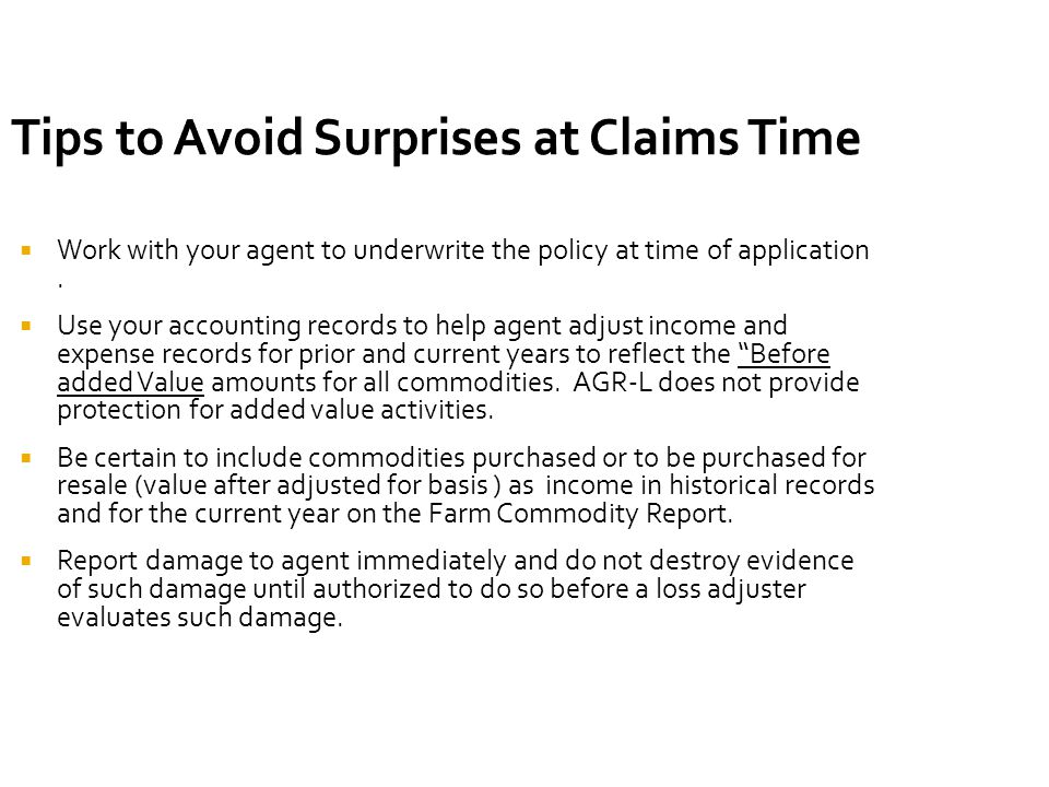 Tips to Avoid Surprises at Claims Time  Work with your agent to underwrite the policy at time of application.
