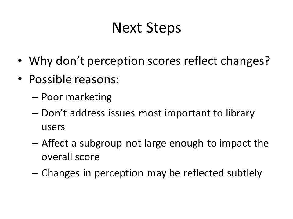 Next Steps Why don't perception scores reflect changes.