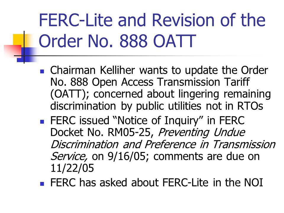 FERC-Lite and Revision of the Order No. 888 OATT Chairman Kelliher wants to update the Order No.