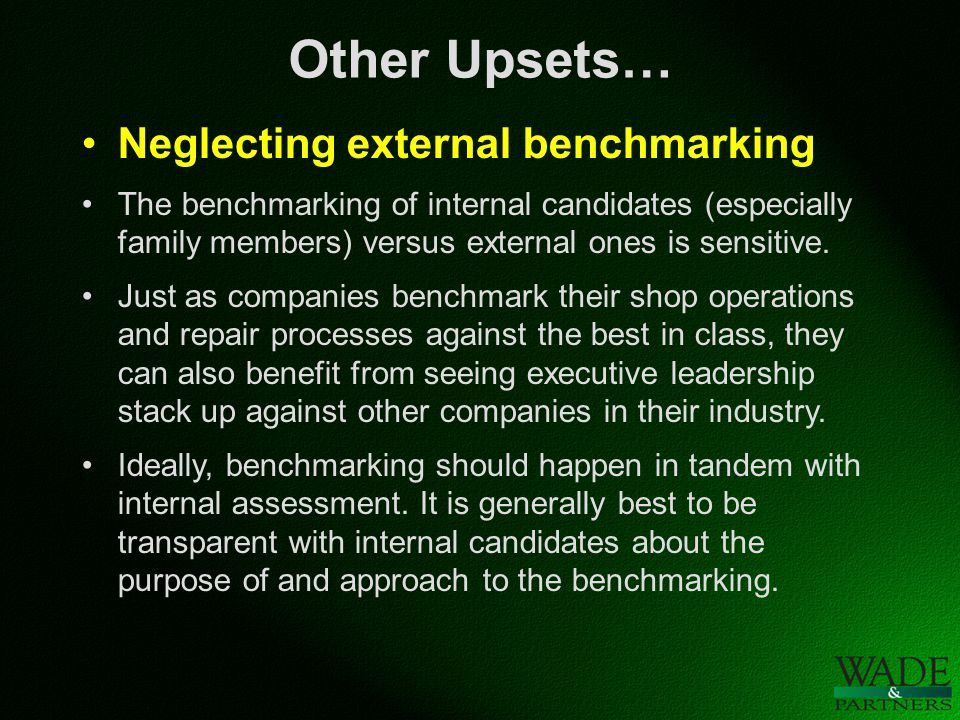 Other Upsets… Neglecting external benchmarking The benchmarking of internal candidates (especially family members) versus external ones is sensitive.