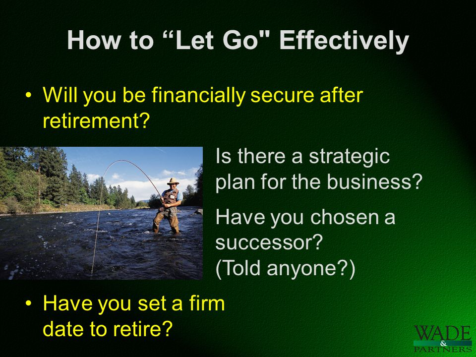 How to Let Go Effectively Will you be financially secure after retirement.