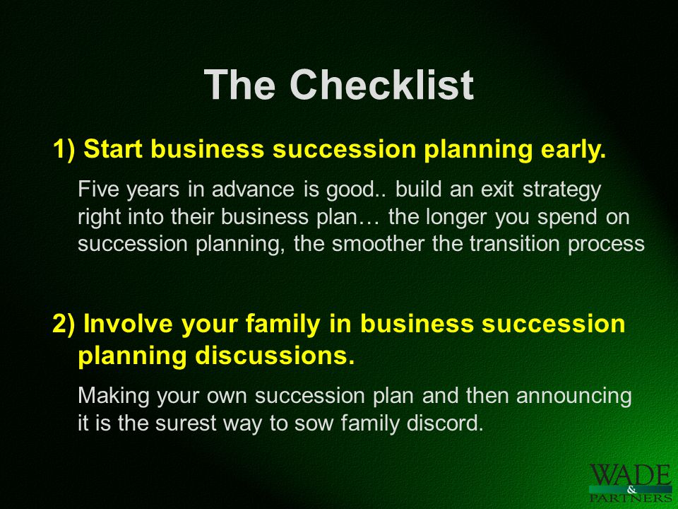 The Checklist 1) Start business succession planning early.