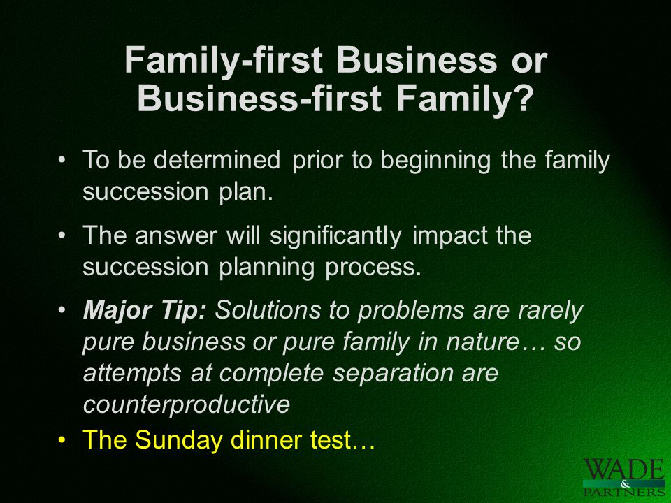 Family-first Business or Business-first Family.Family businesses mix business and family.