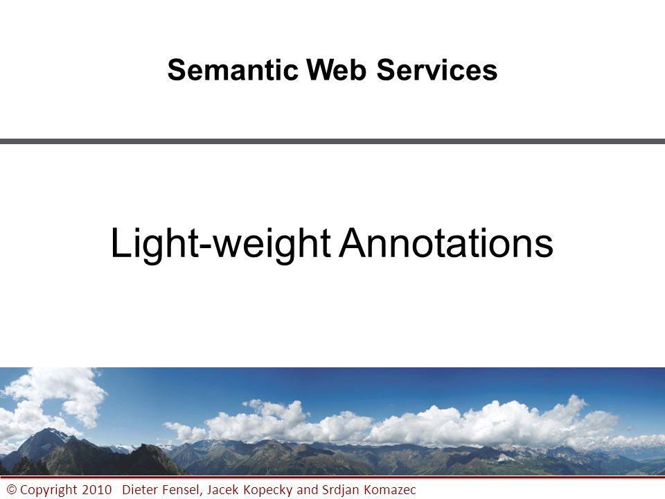 1 © Copyright 2010 Dieter Fensel, Jacek Kopecky and Srdjan Komazec Semantic Web Services Light-weight Annotations