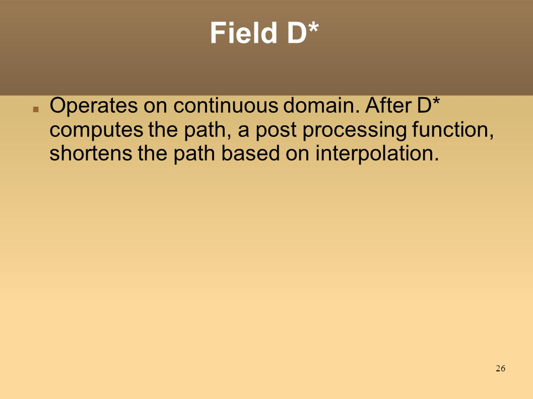 26 Field D* Operates on continuous domain.