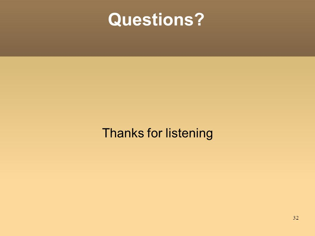 32 Questions? Thanks for listening