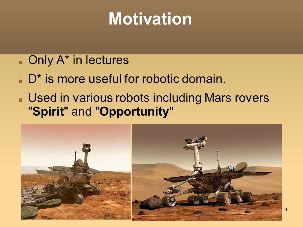 4 Motivation Only A* in lectures D* is more useful for robotic domain.