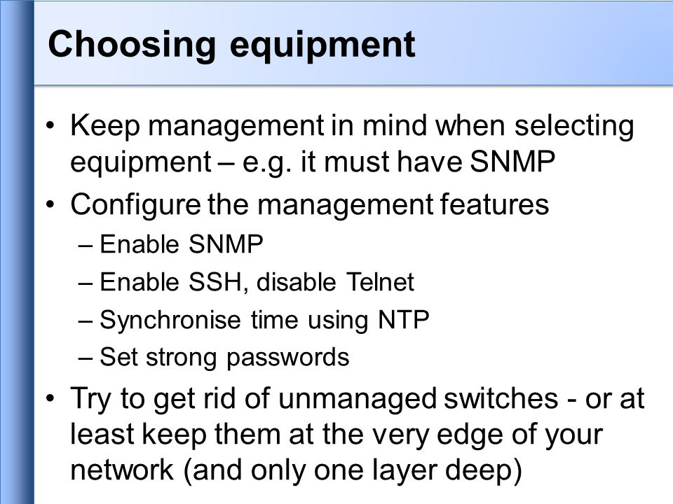 Choosing equipment Keep management in mind when selecting equipment – e.g.