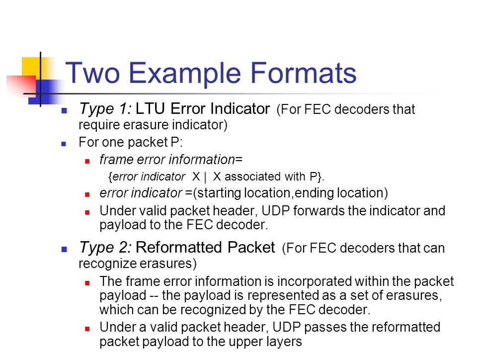Two Example Formats Type 1: LTU Error Indicator (For FEC decoders that require erasure indicator) For one packet P: frame error information= {error in