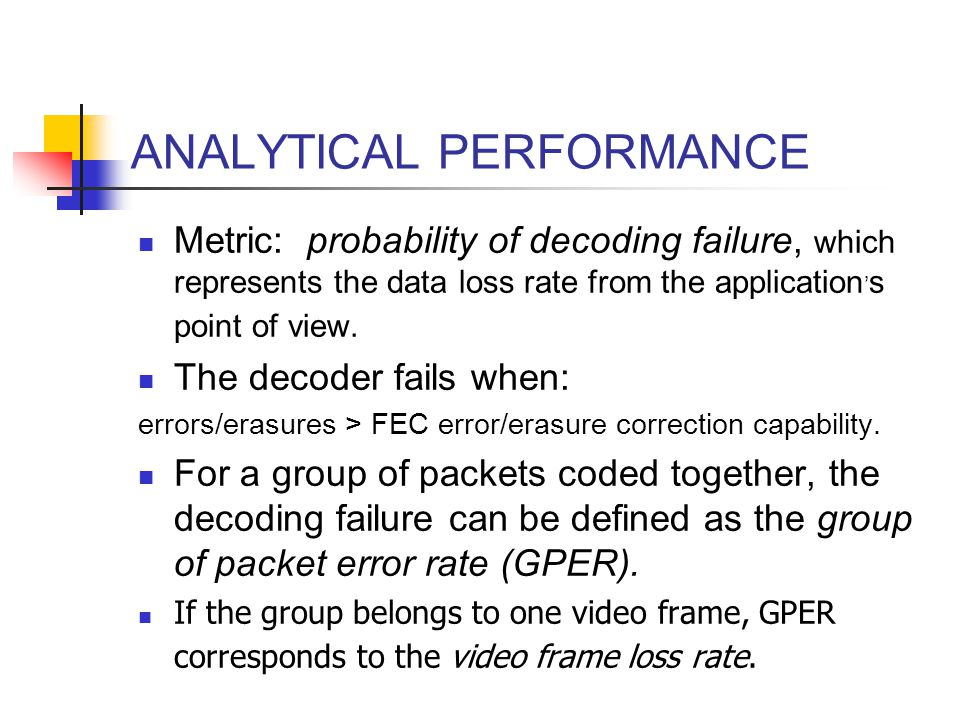 ANALYTICAL PERFORMANCE Metric: probability of decoding failure, which represents the data loss rate from the application ' s point of view. The decode
