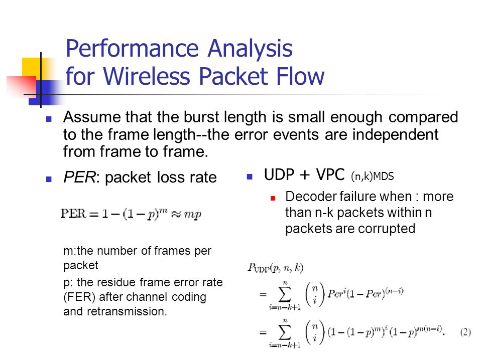 Performance Analysis for Wireless Packet Flow Assume that the burst length is small enough compared to the frame length--the error events are independ