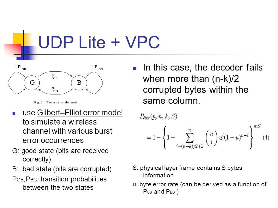 UDP Lite + VPC In this case, the decoder fails when more than (n-k)/2 corrupted bytes within the same column. S: physical layer frame contains S bytes