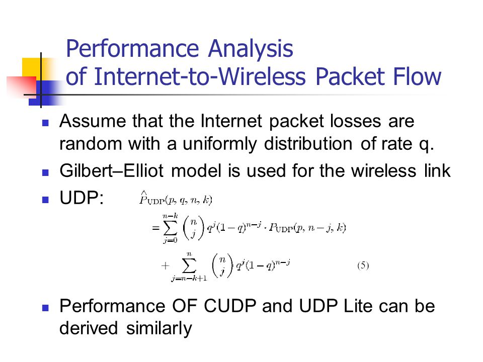 Performance Analysis of Internet-to-Wireless Packet Flow Assume that the Internet packet losses are random with a uniformly distribution of rate q. Gi