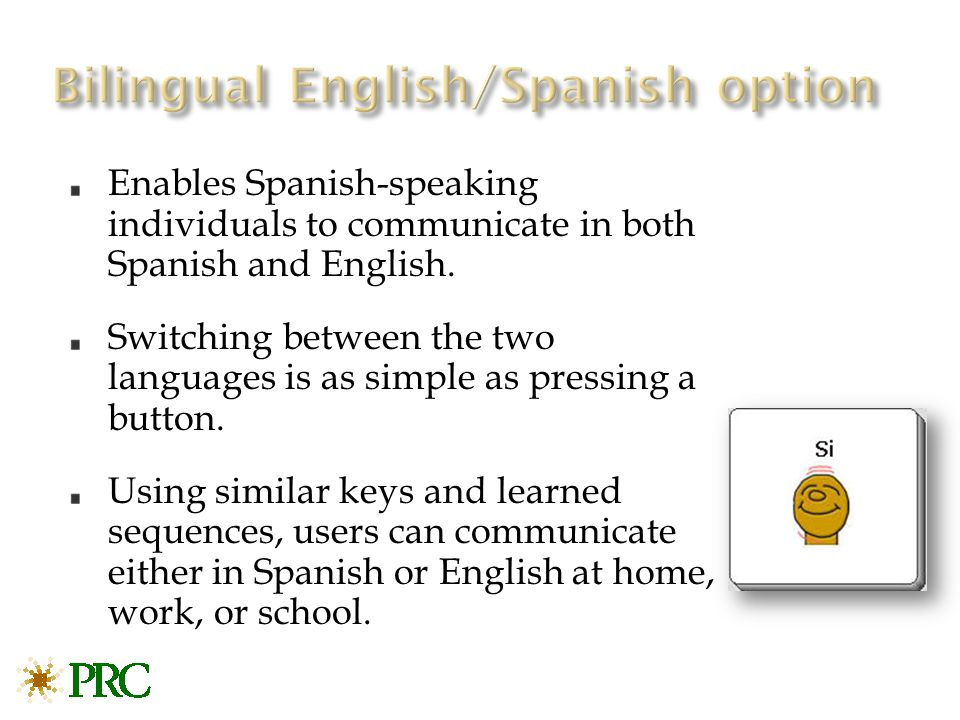 Enables Spanish-speaking individuals to communicate in both Spanish and English.