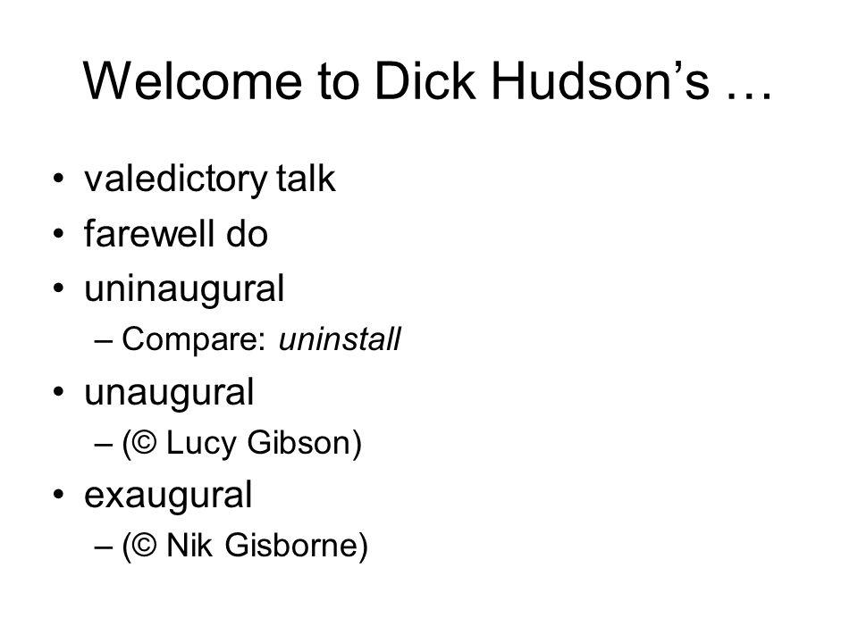 Welcome to Dick Hudson's … valedictory talk farewell do uninaugural –Compare: uninstall unaugural –(© Lucy Gibson) exaugural –(© Nik Gisborne)