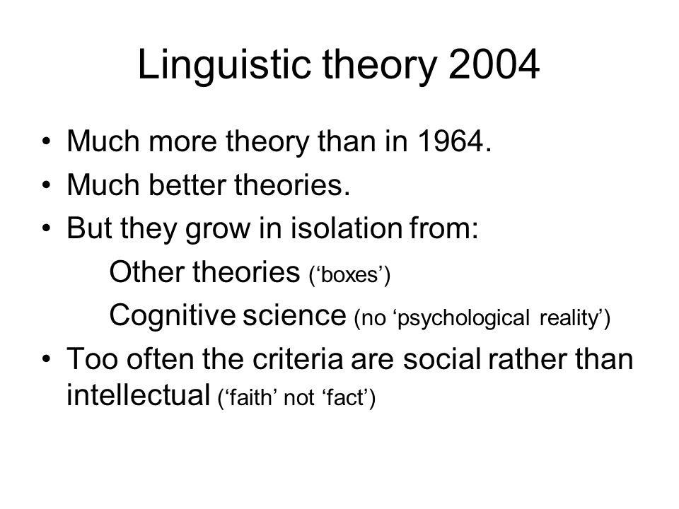 Linguistic theory 2004 Much more theory than in 1964.