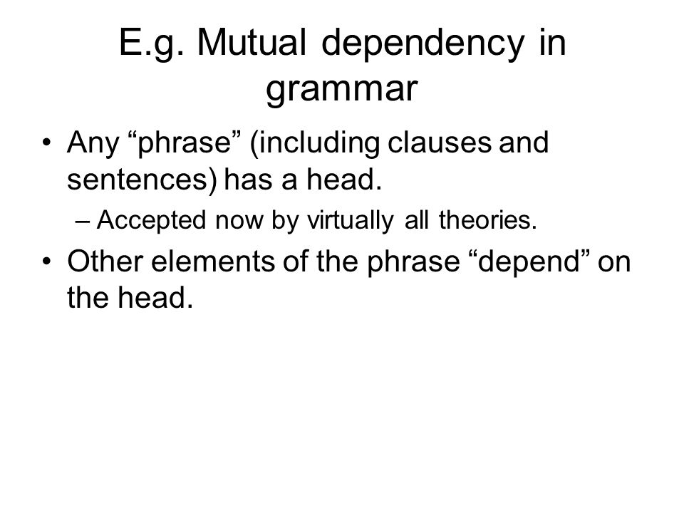 E.g. Mutual dependency in grammar Any phrase (including clauses and sentences) has a head.