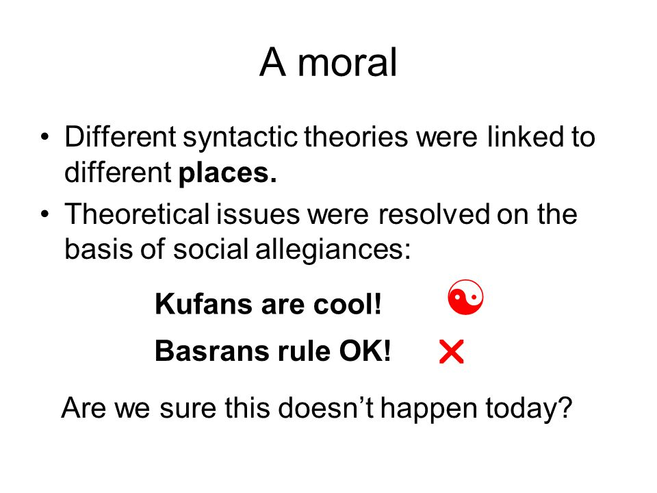 A moral Different syntactic theories were linked to different places.