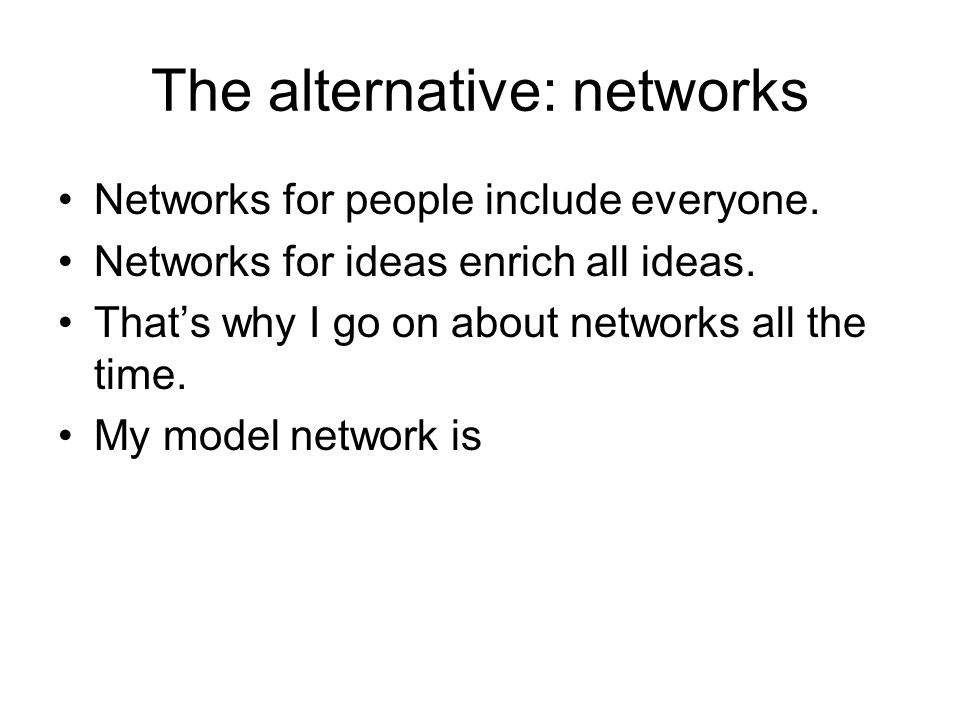 The alternative: networks Networks for people include everyone.