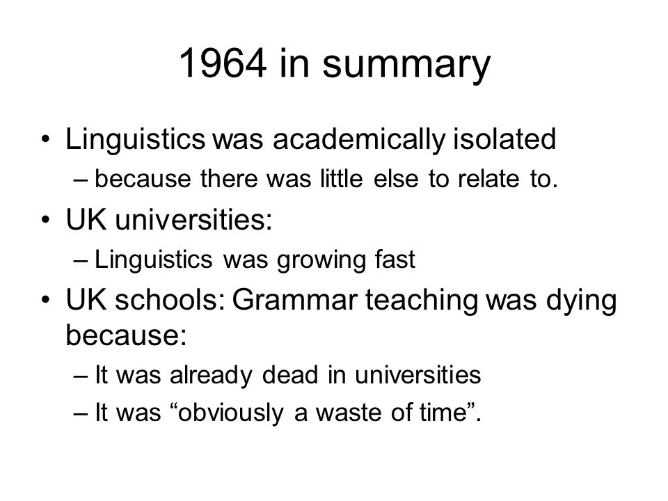 1964 in summary Linguistics was academically isolated –because there was little else to relate to.