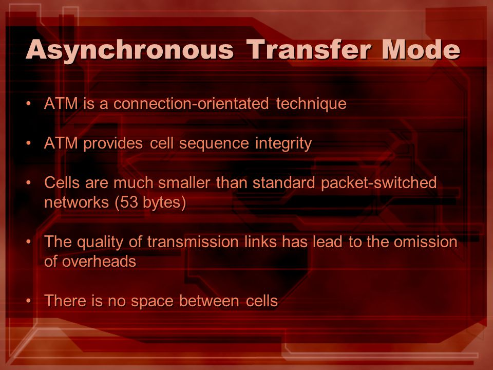 Asynchronous Transfer Mode ATM is a connection-orientated techniqueATM is a connection-orientated technique ATM provides cell sequence integrityATM pr