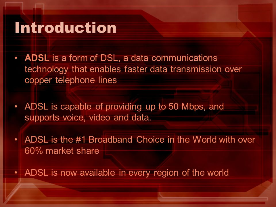 Introduction ADSL is a form of DSL, a data communications technology that enables faster data transmission over copper telephone lines ADSL is capable